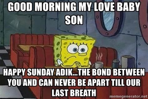 Good Morning Son Meme - good morning my love baby son happy sunday adik the bond between you and can never be apart