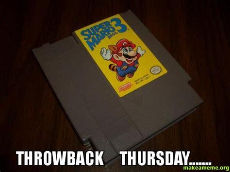 Throwback Thursday Meme - throwback thursday make a meme