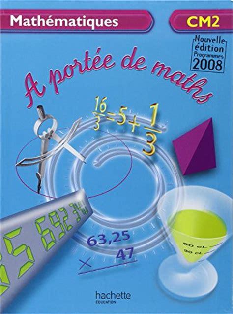 a portee de maths cm2 pdf t 233 l 233 charger math 233 matiques cm2 a port 233 e de maths free pdf books