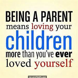 Being A Parent Means Loving Your Children More Than You ...