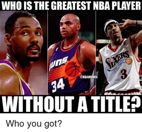 Player Memes - who isthe greatest nba player without atitle who you got nba meme on sizzle