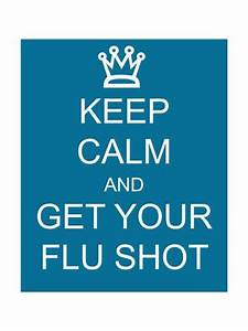 Keep Calm and Get Your Flu Shot Posters by mybaitshop at ...