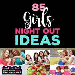 85 Girls Night Out Ideas - The Dating Divas