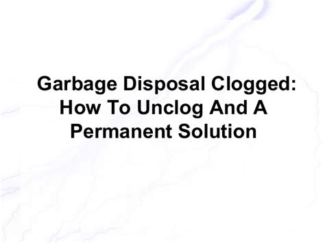 leaking garbage disposal garbage disposal clogged how to unclog and a permanent