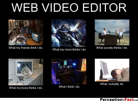 Meme Editor Photo - web video editor what people think i do what i really do perception vs fact