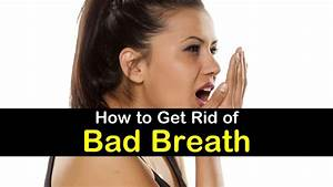 how to get rid of bad breath With how to get rid of bad odor