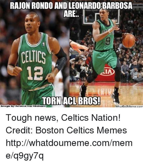 Celtics Memes - rajonrondo andleonardobarbosa are celtics torn acl bros whatmpumemecomi brought bse facebook