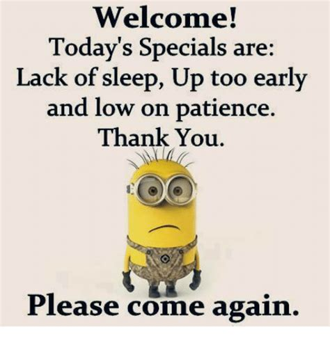 Lack Of Sleep Meme - welcome today s specials are lack of sleep up too early and low on patience thank you please