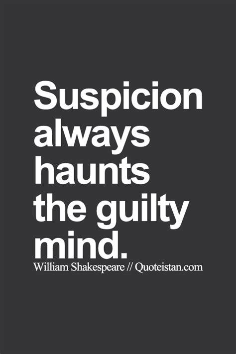 suspicion  haunts  guilty mind