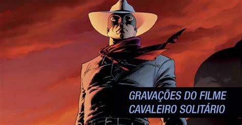Já começaram as gravações do filme Cavaleiro Solitário ...