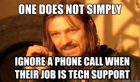 Phone Call Meme - one does not simply ignore a phone call when their job is tech support boromir quickmeme