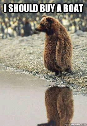 I Should Buy Meme - i should buy a boat contempative bear quickmeme