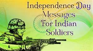 independence day messages for indian soldiers best wishes and quotes