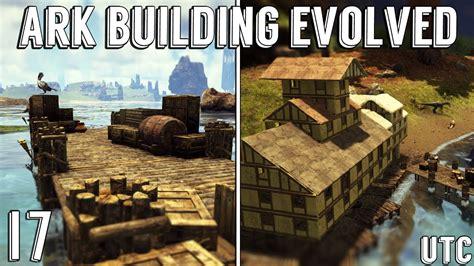 ark building evolved  utc docks harbor builds