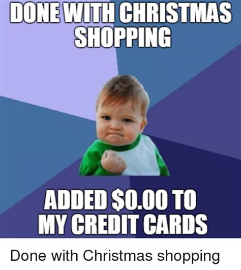 Christmas Shopping Meme - done with christmas shoppin6 added o00 to my credit cards christmas meme on sizzle