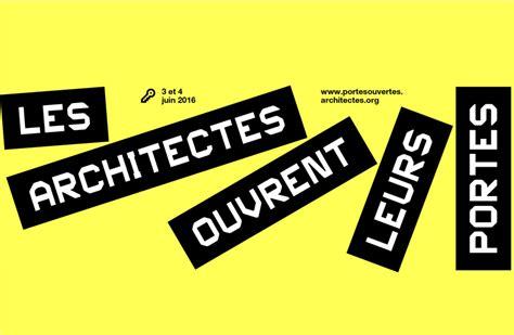 les architectes ouvrent leurs portes inscrivez vous les architectes ouvrent leurs portes les 3 4 juin 2016 ordre des architectes