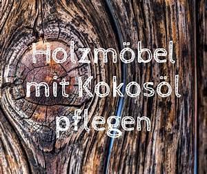 Holzmöbel Pflegen Hausmittel : holzm bel mit kokos l pflegen ~ Eleganceandgraceweddings.com Haus und Dekorationen