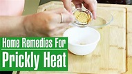 3 Simple & Best Home Remedies For PRICKLY HEAT TREATMENT ...