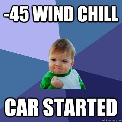 Chill Meme - 45 wind chill car started success kid quickmeme