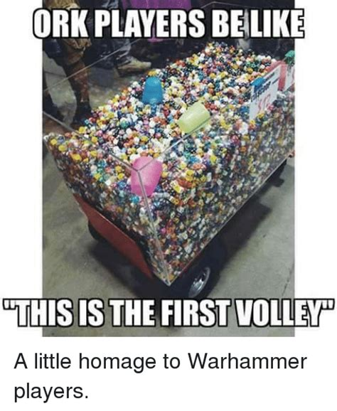 Ork Memes - ork players belike this is the first volleyho a little homage to warhammer players dnd meme on