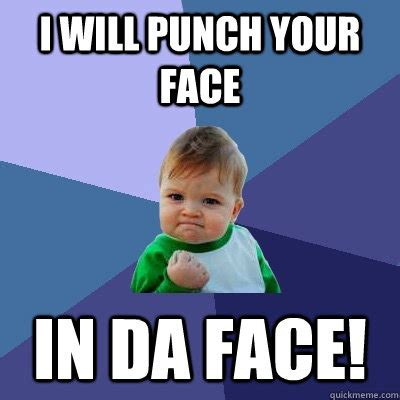 Punch Meme - i will punch your face in da face success kid quickmeme