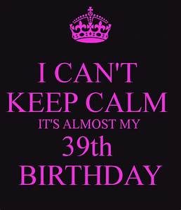 keep calm i can 39 t it 39 s my birthday Quotes