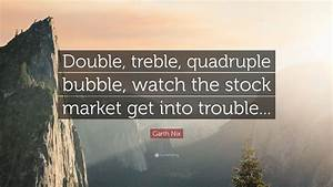 Garth Nix Quote... Stock Market Bubble Quotes