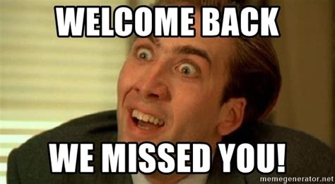 Welcome Back Meme - welcome back we missed you nicolas cage no me digas meme generator