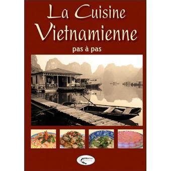 la cuisine vietnamienne la cuisine vietnamienne pas à pas relié hoang liên