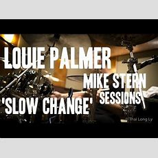 Louie Palmer  'slow Change' From Mike Stern Recording Session 2013 Youtube