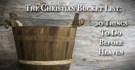 Sometimes others can simply say it better. 20 Things Every Christian Should Do Before Going To Heaven. I'm Totally Hanging This Up On My ...