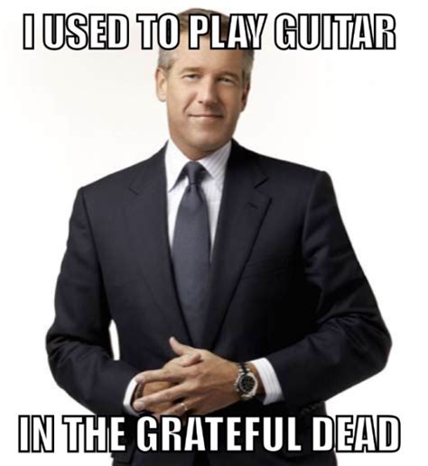 Grateful Dead Memes - brian williams says quot i used to play guitar in the grateful dead quot