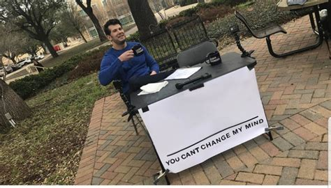 Change My Mind Meme Template Quot You Quot Meme Templates Imgflip