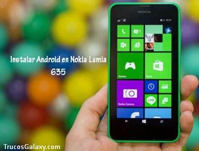 instalar android en nokia lumia 635 trucos galaxy