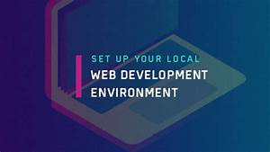 Guide To Set Up Your Local Web Development Environment