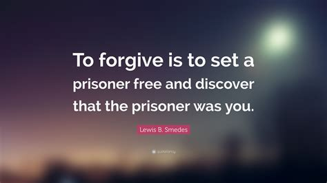 lewis  smedes quote  forgive   set  prisoner