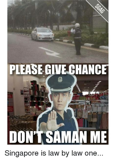 Singapore Meme - please give chance don t saman me singapore is law by law one meme on me me