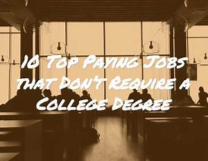 10 Top Paying Jobs That Don't Require a College Degree ...