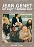 Jean Genet, un captif amoureux, parcours d'un poète ...