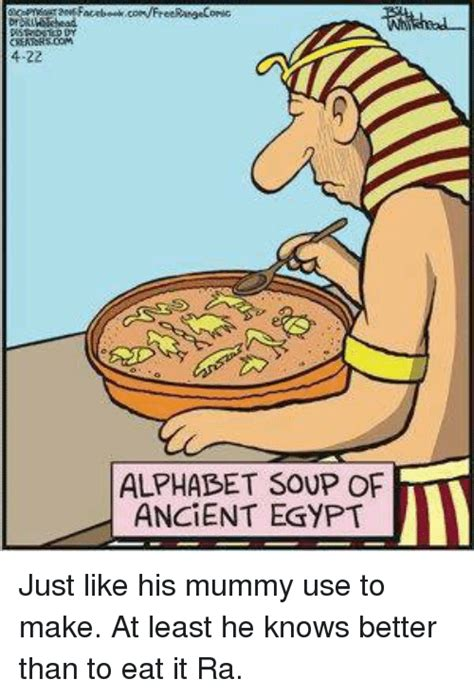 Egyptian Memes - 4 22 alphabet soup of ancient egypt just like his mummy use to make at least he knows better