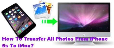 how to transfer photos from iphone to imac how to transfer all photos from iphone 6s to imac