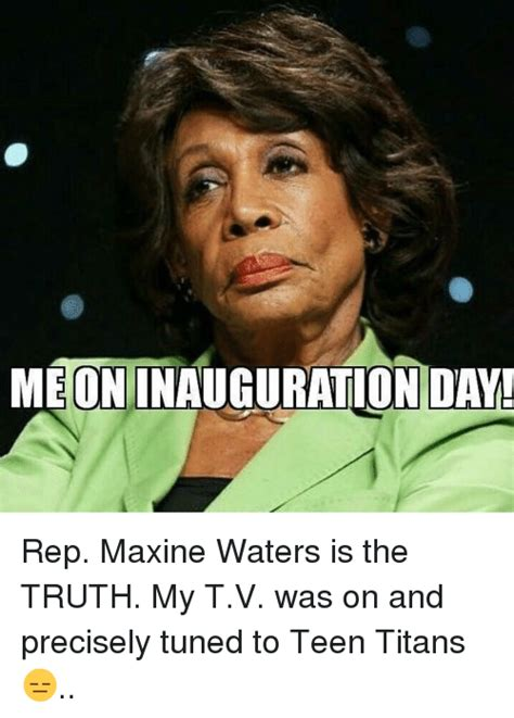 Maxine Waters Memes - meoninauguration day rep maxine waters is the truth my tv was on and precisely tuned to teen