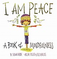 I Am Peace : A Book of Mindfulness by Susan Verde; Peter H ...