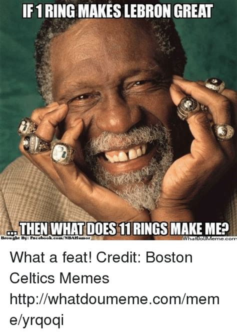 Celtics Memes - f1ring makes lebron great then what does 11 rings make mep brought by facebookcomnbahumor what a