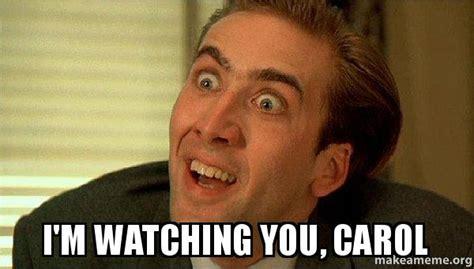 I M Watching You Meme - i m watching you carol sarcastic nicholas cage make a meme
