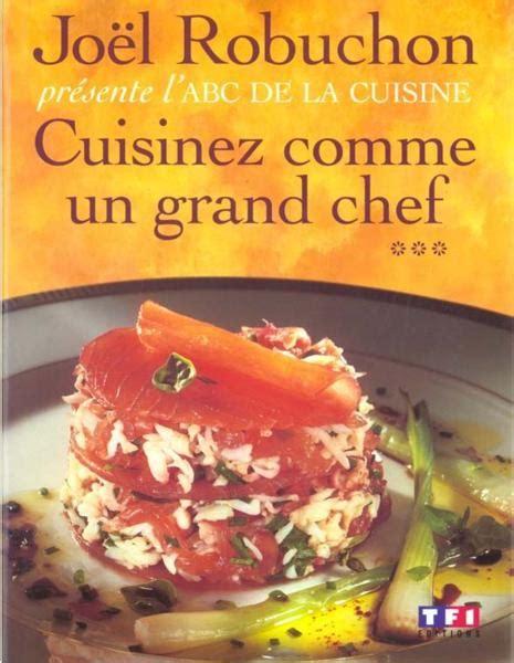 livre cuisine grand chef livre cuisinez comme un grand chef t 3 abc de la
