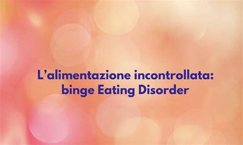 il disturbo da alimentazione incontrollata psicologo