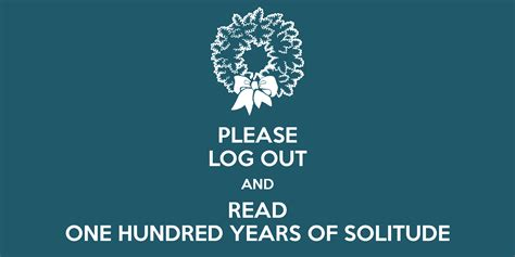 Please Log Out And Read One Hundred Years Of Solitude