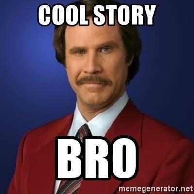 Cool Story Bro Meme Generator - cool story bro anchorman birthday meme generator