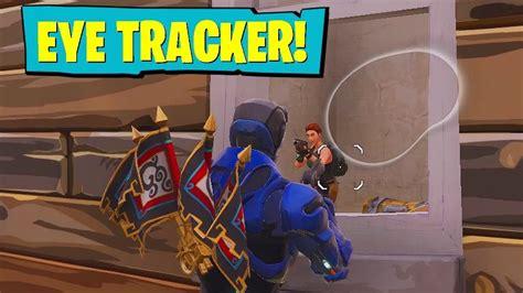 eye tracker  fortnite youtube